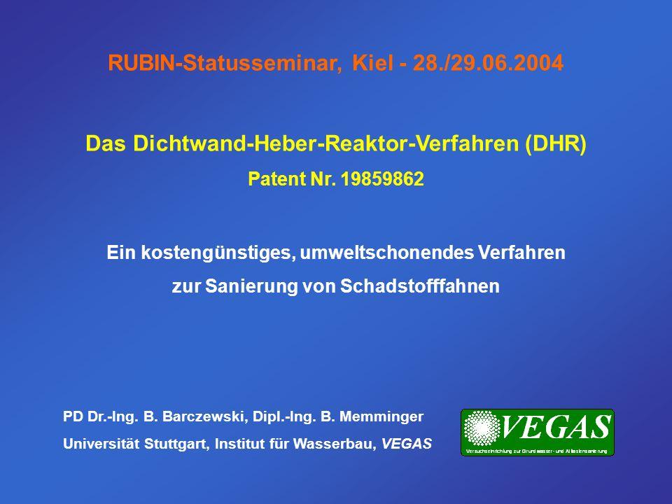 RUBIN-Statusseminar, Kiel - 28./29.06.2004 Das Dichtwand-Heber-Reaktor-Verfahren (DHR) Patent Nr. 19859862 Ein kostengünstiges, umweltschonendes Verfa