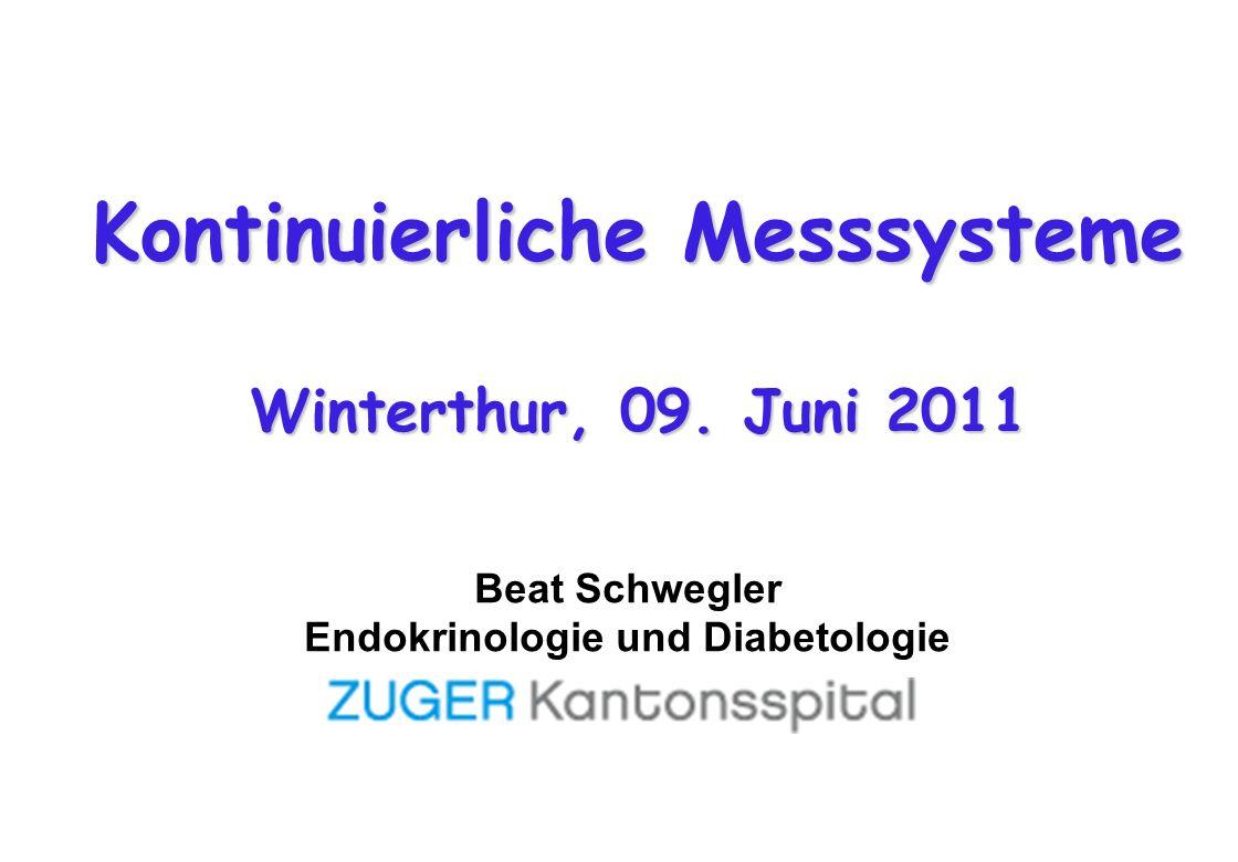 Kontinuierliche Messsysteme Winterthur, 09. Juni 2011 Beat Schwegler Endokrinologie und Diabetologie