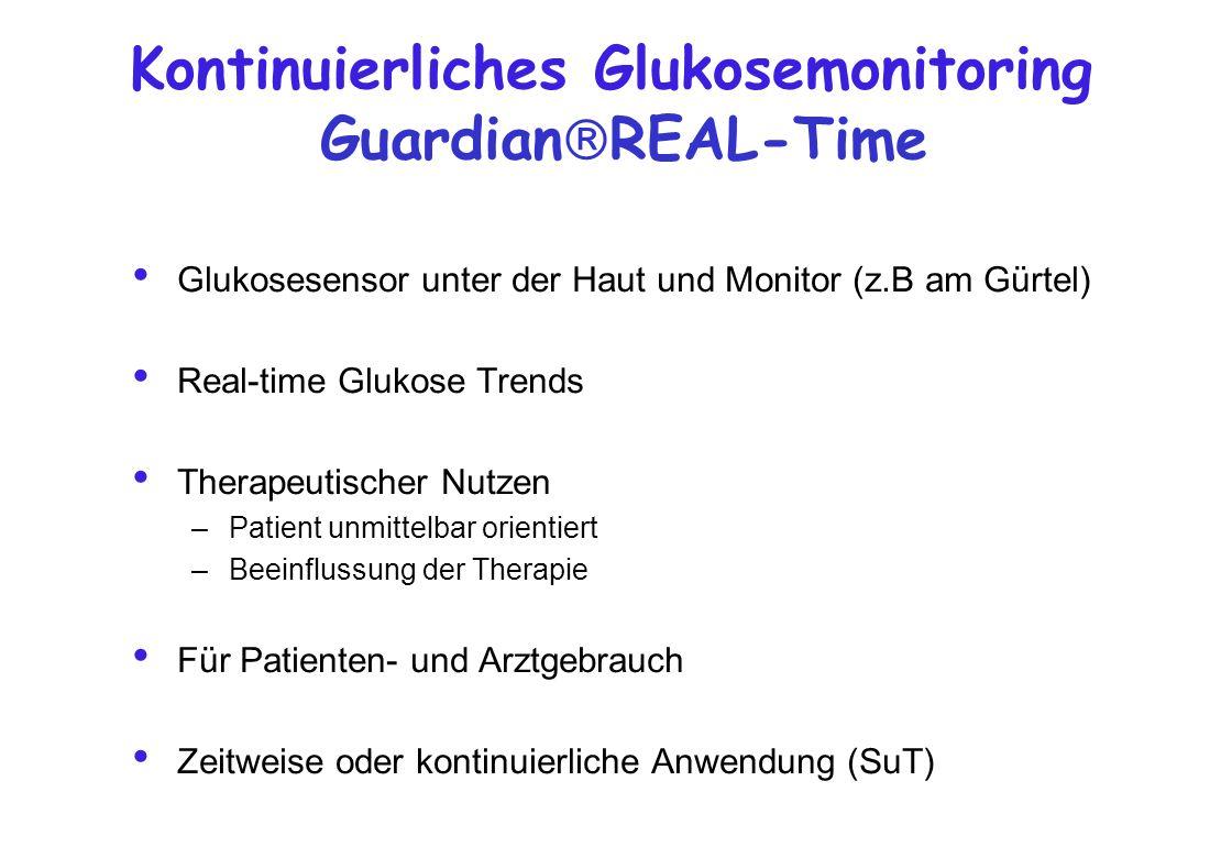 Glukosesensor unter der Haut und Monitor (z.B am Gürtel) Real-time Glukose Trends Therapeutischer Nutzen –Patient unmittelbar orientiert –Beeinflussun