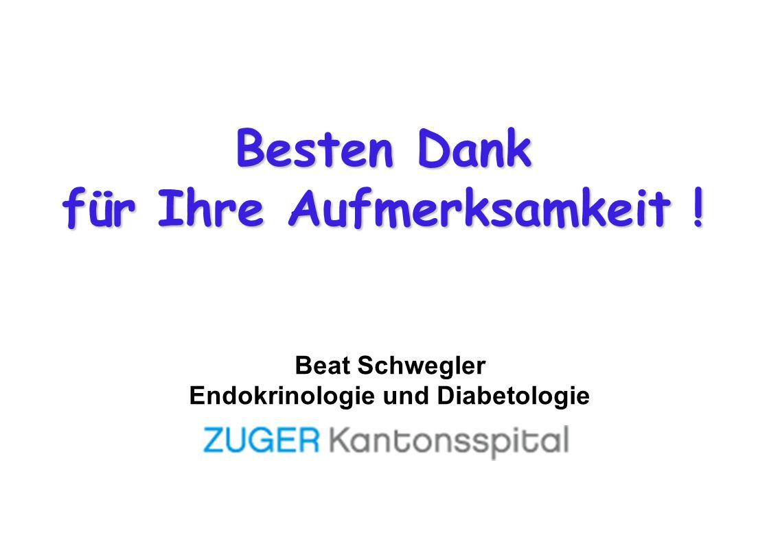 Besten Dank für Ihre Aufmerksamkeit ! Beat Schwegler Endokrinologie und Diabetologie