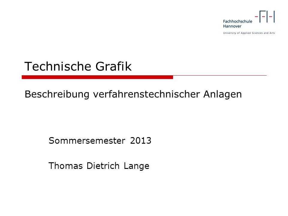 Technische Grafik Sommersemester 2013 Thomas Dietrich Lange Beschreibung verfahrenstechnischer Anlagen