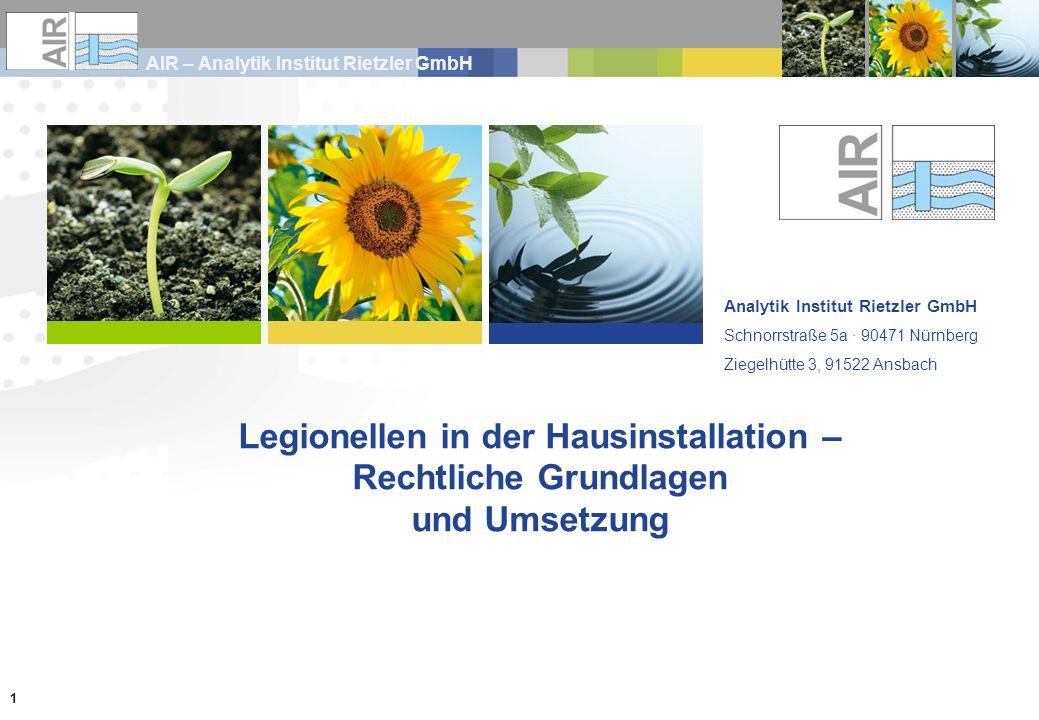 AIR – Analytik Institut Rietzler GmbH 1 Analytik Institut Rietzler GmbH Schnorrstraße 5a · 90471 Nürnberg Ziegelhütte 3, 91522 Ansbach Legionellen in der Hausinstallation – Rechtliche Grundlagen und Umsetzung
