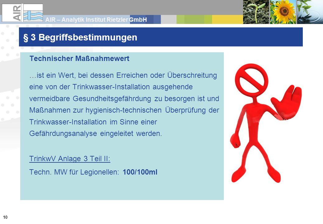 AIR – Analytik Institut Rietzler GmbH 10 § 3 Begriffsbestimmungen Technischer Maßnahmewert …ist ein Wert, bei dessen Erreichen oder Überschreitung ein
