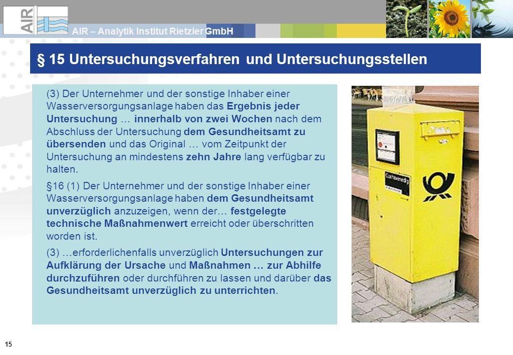 AIR – Analytik Institut Rietzler GmbH 15 § 15 Untersuchungsverfahren und Untersuchungsstellen (3) Der Unternehmer und der sonstige Inhaber einer Wasse