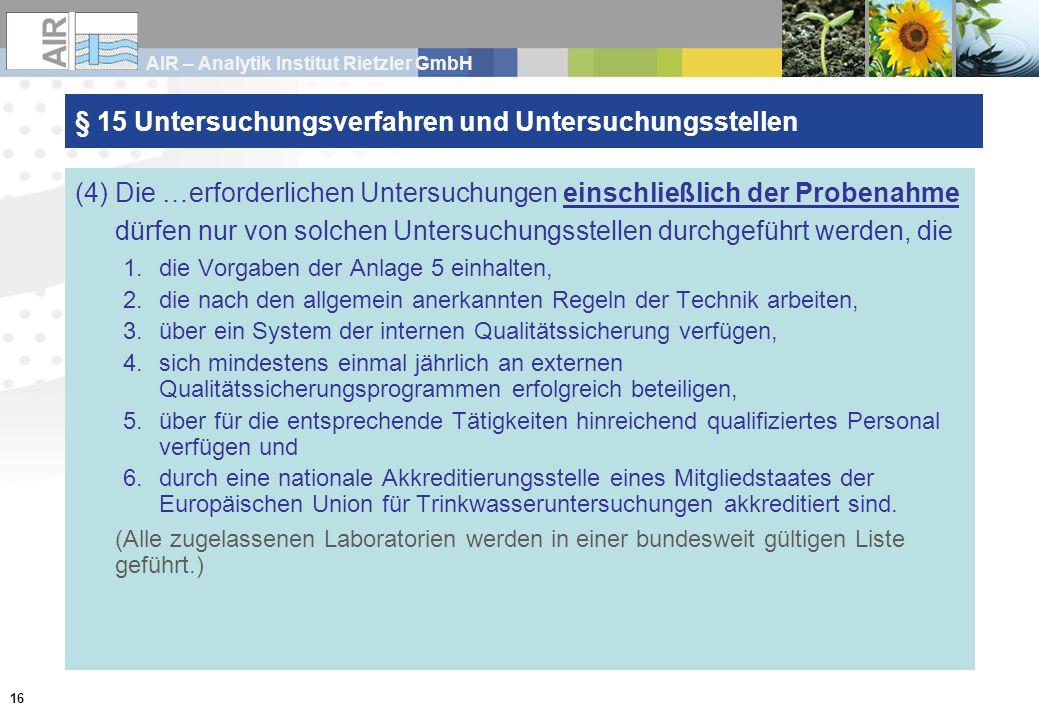 AIR – Analytik Institut Rietzler GmbH 16 § 15 Untersuchungsverfahren und Untersuchungsstellen (4)Die …erforderlichen Untersuchungen einschließlich der