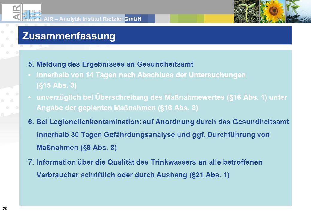 AIR – Analytik Institut Rietzler GmbH 20 Zusammenfassung 5. Meldung des Ergebnisses an Gesundheitsamt innerhalb von 14 Tagen nach Abschluss der Unters
