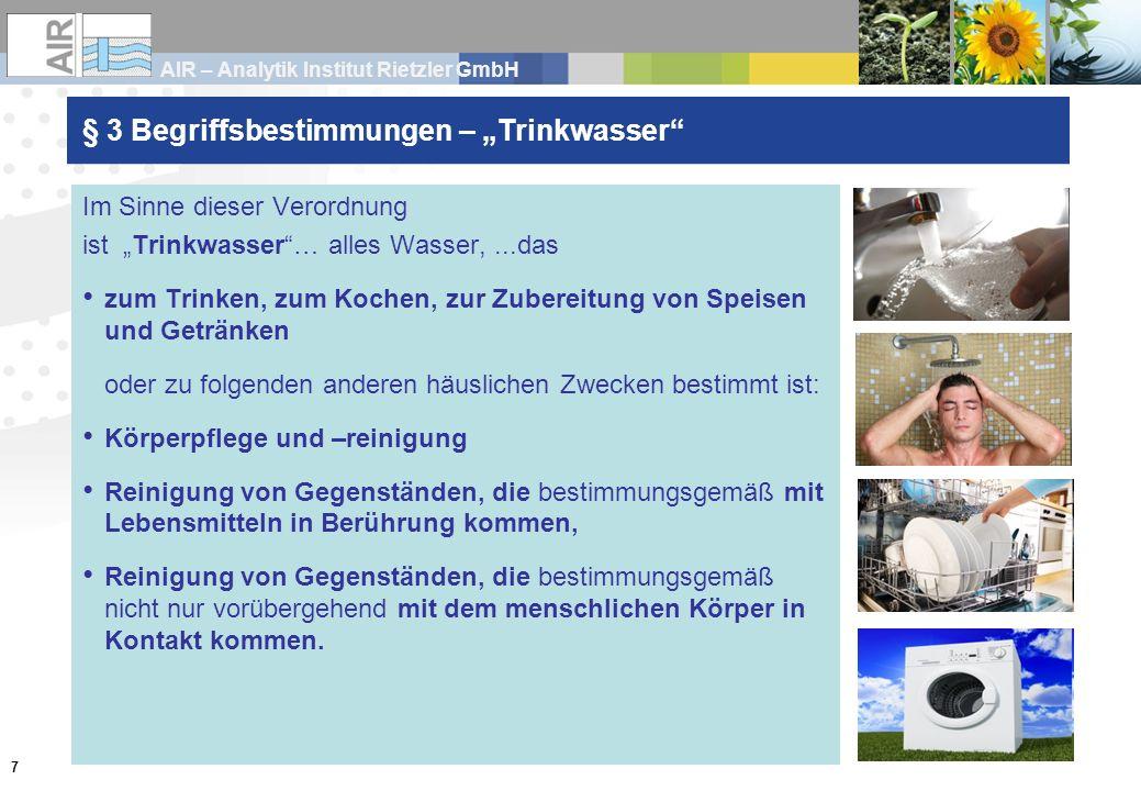 AIR – Analytik Institut Rietzler GmbH 8 § 3 Begriffsbestimmungen Gewerbliche Tätigkeit …ist die unmittelbare oder mittelbare, zielgerichtete Trinkwasserbereitstellung im Rahmen einer selbstständigen, regelmäßigen und in Gewinnerzielungsabsicht ausgeübten Tätigkeit.