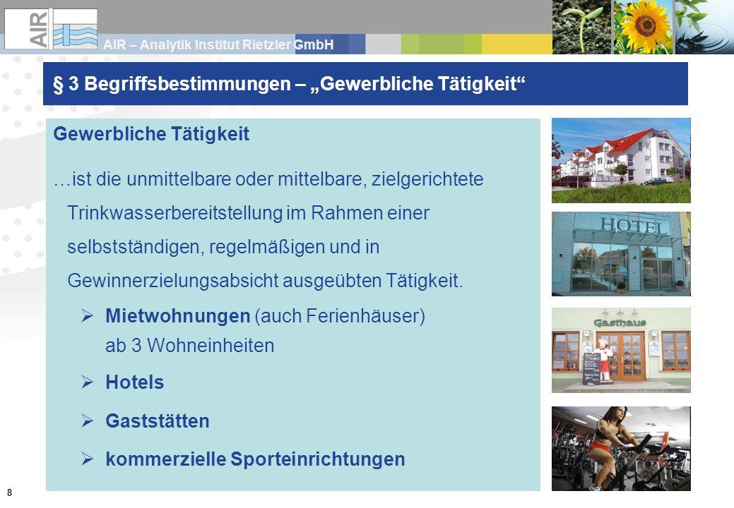 AIR – Analytik Institut Rietzler GmbH 9 § 3 Begriffsbestimmungen Öffentliche Tätigkeit …ist die Trinkwasserbereitstellung für einen unbestimmten, wechselnden und nicht durch persönliche Beziehungen verbundenen Personenkreis.