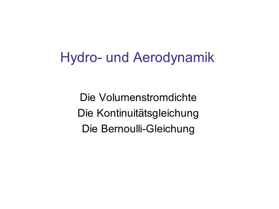 Hydro- und Aerodynamik Die Volumenstromdichte Die Kontinuitätsgleichung Die Bernoulli-Gleichung