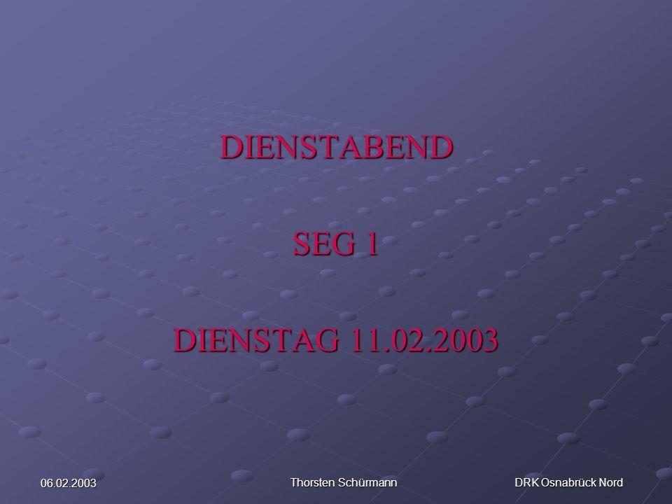 06.02.2003 Thorsten Schürmann DRK Osnabrück Nord DIENSTABEND SEG 1 DIENSTAG 11.02.2003