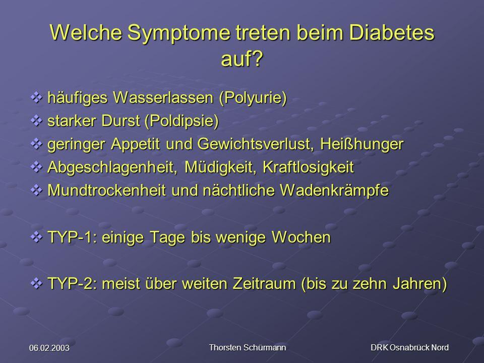 06.02.2003 Thorsten Schürmann DRK Osnabrück Nord Welche Symptome treten beim Diabetes auf? häufiges Wasserlassen (Polyurie) häufiges Wasserlassen (Pol