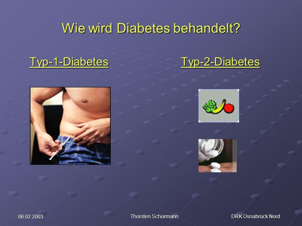 06.02.2003 Thorsten Schürmann DRK Osnabrück Nord Wie wird Diabetes behandelt? Typ-1-DiabetesTyp-2-Diabetes