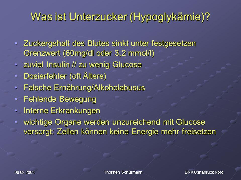 06.02.2003 Thorsten Schürmann DRK Osnabrück Nord Was ist Unterzucker (Hypoglykämie)? Zuckergehalt des Blutes sinkt unter festgesetzen Grenzwert (60mg/