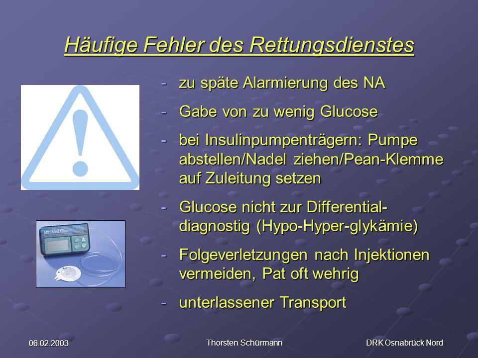 06.02.2003 Thorsten Schürmann DRK Osnabrück Nord Häufige Fehler des Rettungsdienstes -zu späte Alarmierung des NA -Gabe von zu wenig Glucose -bei Insu