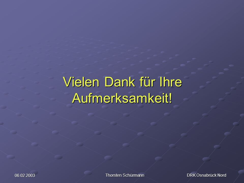 06.02.2003 Thorsten Schürmann DRK Osnabrück Nord Vielen Dank für Ihre Aufmerksamkeit!