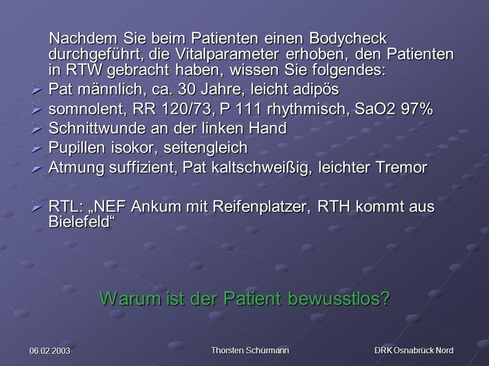 06.02.2003 Thorsten Schürmann DRK Osnabrück Nord Nachdem Sie beim Patienten einen Bodycheck durchgeführt, die Vitalparameter erhoben, den Patienten in