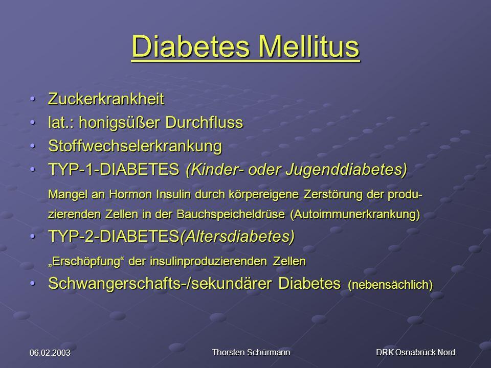 06.02.2003 Thorsten Schürmann DRK Osnabrück Nord Diabetes Mellitus ZuckerkrankheitZuckerkrankheit lat.: honigsüßer Durchflusslat.: honigsüßer Durchflu