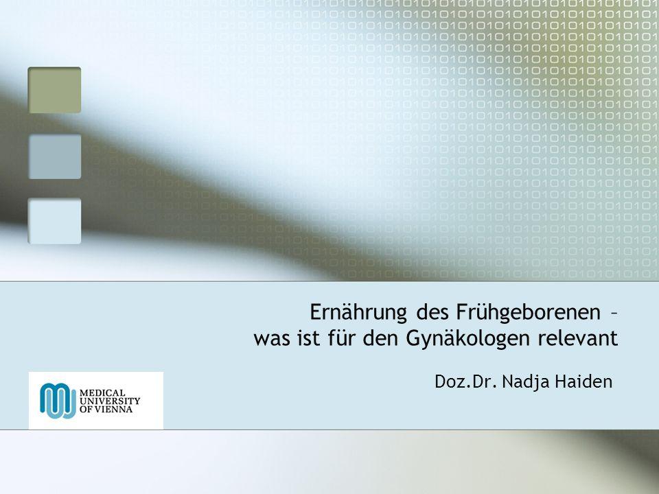 Ernährung des Frühgeborenen – was ist für den Gynäkologen relevant Doz.Dr. Nadja Haiden