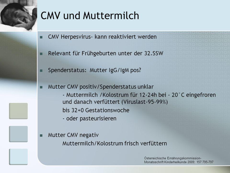CMV und Muttermilch CMV Herpesvirus- kann reaktiviert werden Relevant für Frühgeburten unter der 32.SSW Spenderstatus: Mutter IgG/IgM pos? Mutter CMV