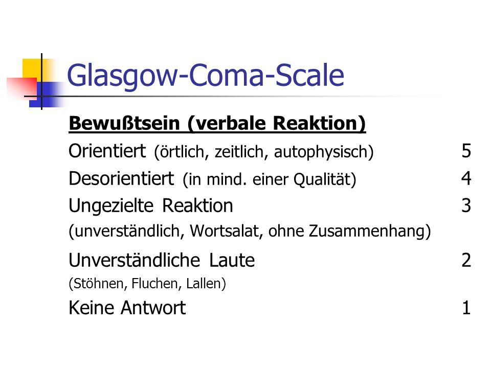 Glasgow-Coma-Scale Augen Spontan (bleiben nach Ansprechen offen)4 Auf Ansprache (fallen wieder zu)3 Auf Schmerzreiz (fallen wieder zu)2 Nicht (keinerl