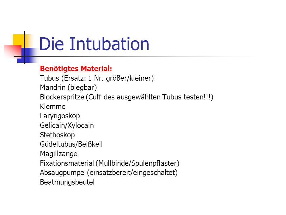 Die Intubation Benötigtes Material: Tubus (Ersatz: 1 Nr.