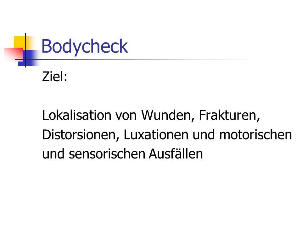 Bodycheck Gründliche Patientenuntersuchung, falls nötig und möglich (Witterung) bereits jetzt vollständig entkleiden (Intimsphäre beachten - Gaffer) V