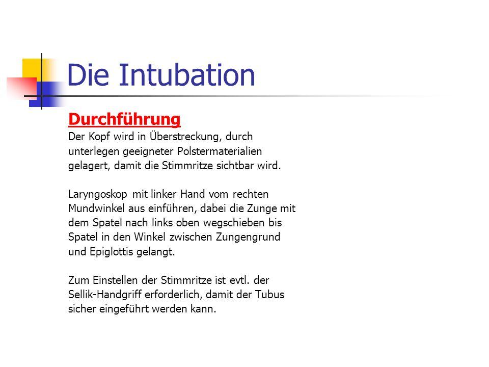 Die Intubation Benötigtes Material: Tubus (Ersatz: 1 Nr. größer/kleiner) Mandrin (biegbar) Blockerspritze (Cuff des ausgewählten Tubus testen!!!) Klem