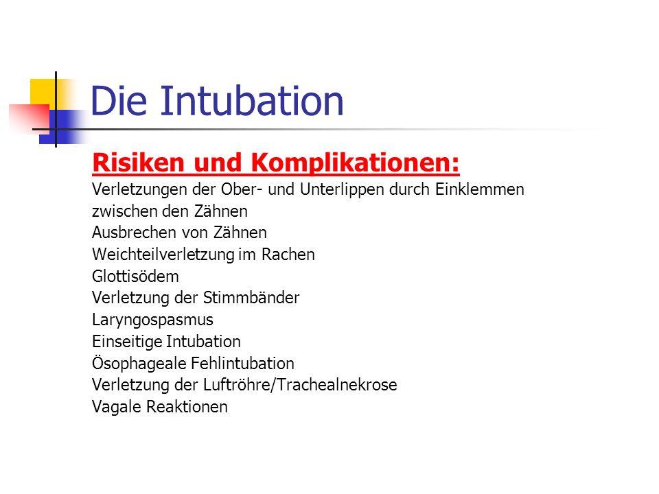 Die Intubation - Ablauf Überprüfung der Geräte zur Intubation Lagerung des Patienten Öffnen der Mundhöhle, evtl. Entfernen von Fremdkörpern Evtl. Erke