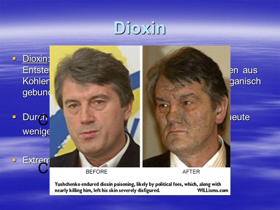 Dioxin Dioxin: Entstehen spurenweise bei Verbrennungsvorgängen aus Kohlenstoffverbindungen und organisch oder anorganisch gebundenen Halogenen. Dioxin