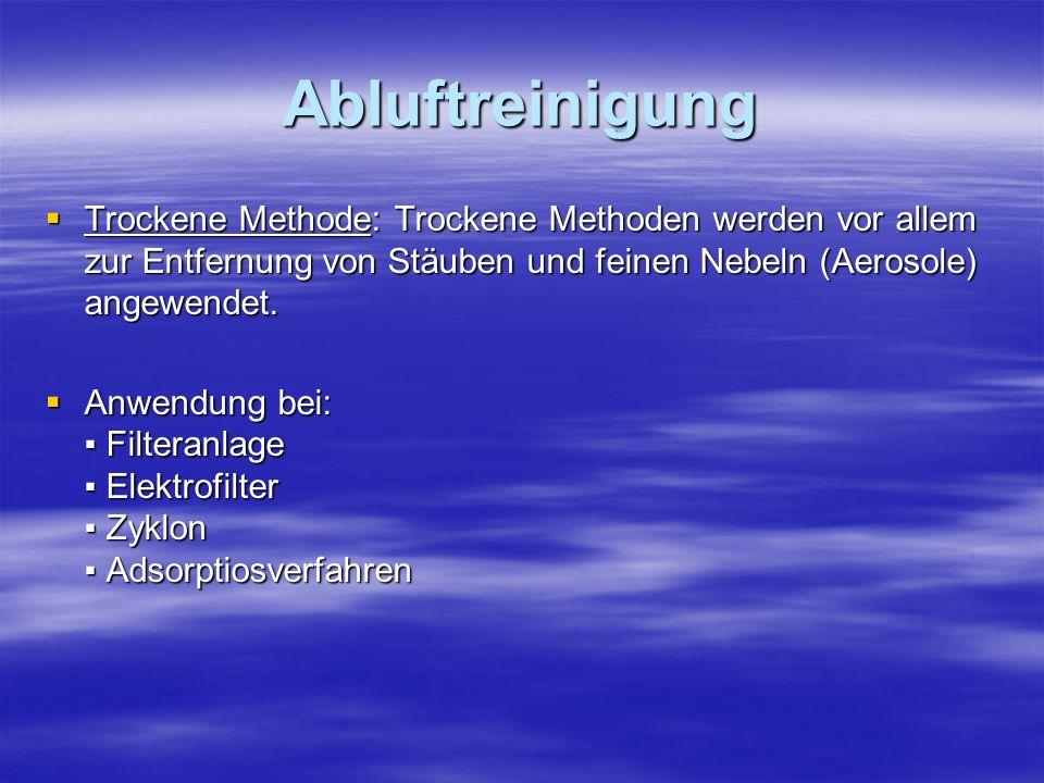 Abluftreinigung Trockene Methode: Trockene Methoden werden vor allem zur Entfernung von Stäuben und feinen Nebeln (Aerosole) angewendet. Trockene Meth