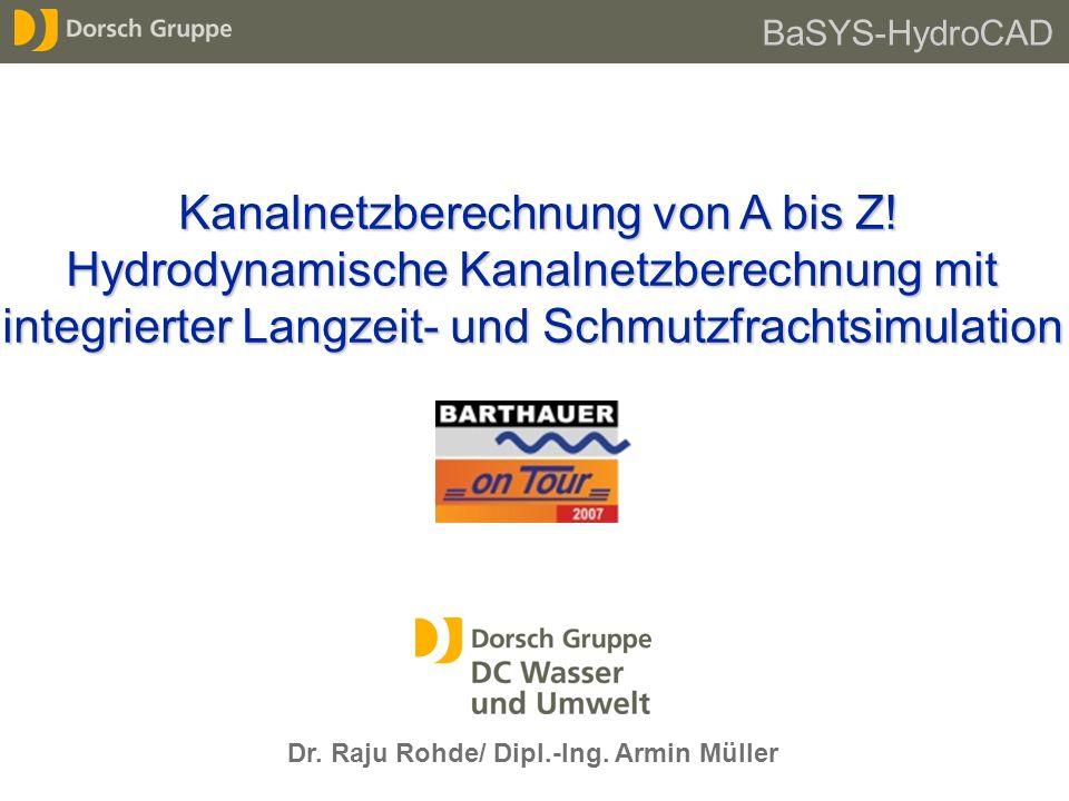 Dr. Raju Rohde/ Dipl.-Ing. Armin Müller Kanalnetzberechnung von A bis Z! Hydrodynamische Kanalnetzberechnung mit integrierter Langzeit- und Schmutzfra