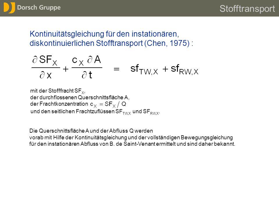 Stofftransport Kontinuitätsgleichung für den instationären, diskontinuierlichen Stofftransport (Chen, 1975) : mit der Stofffracht SF X, der durchfloss