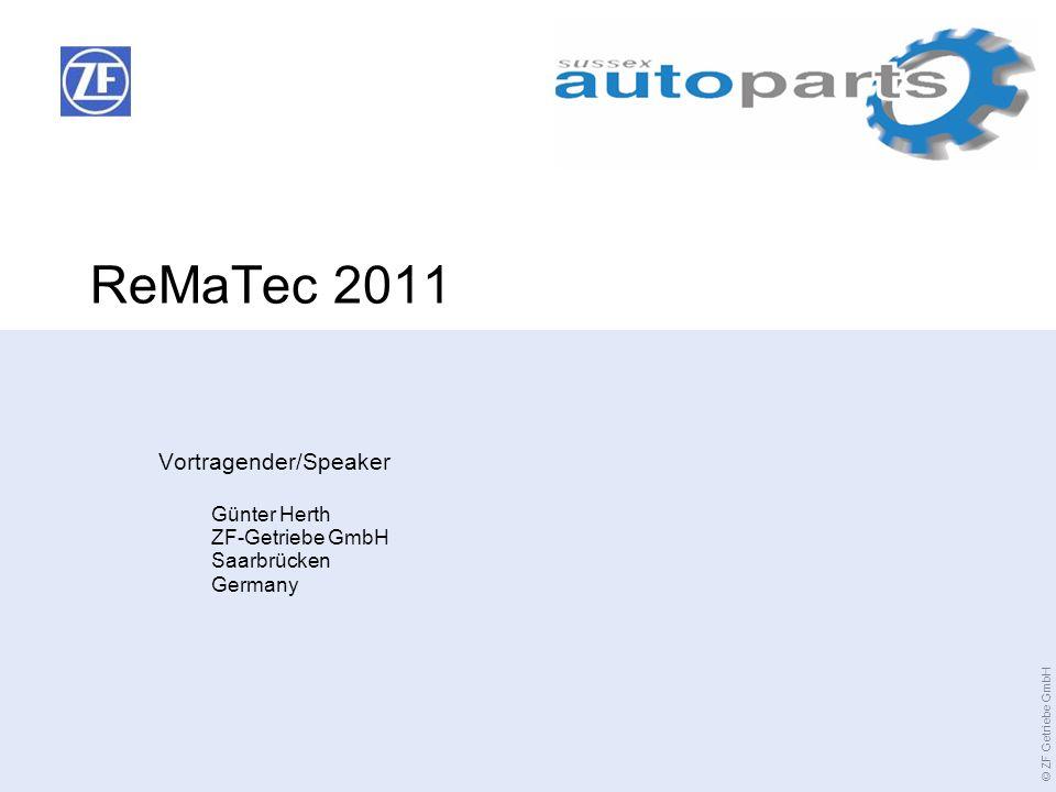 © ZF Getriebe GmbH ReMaTec 2011 Vortragender/Speaker Günter Herth ZF-Getriebe GmbH Saarbrücken Germany