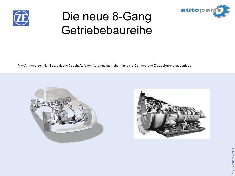 © ZF Getriebe GmbH Pkw-Antriebstechnik | Strategische Geschäftsfelder Automatikgetriebe, Manuelle Getriebe und Doppelkupplungsgetriebe Die neue 8-Gang