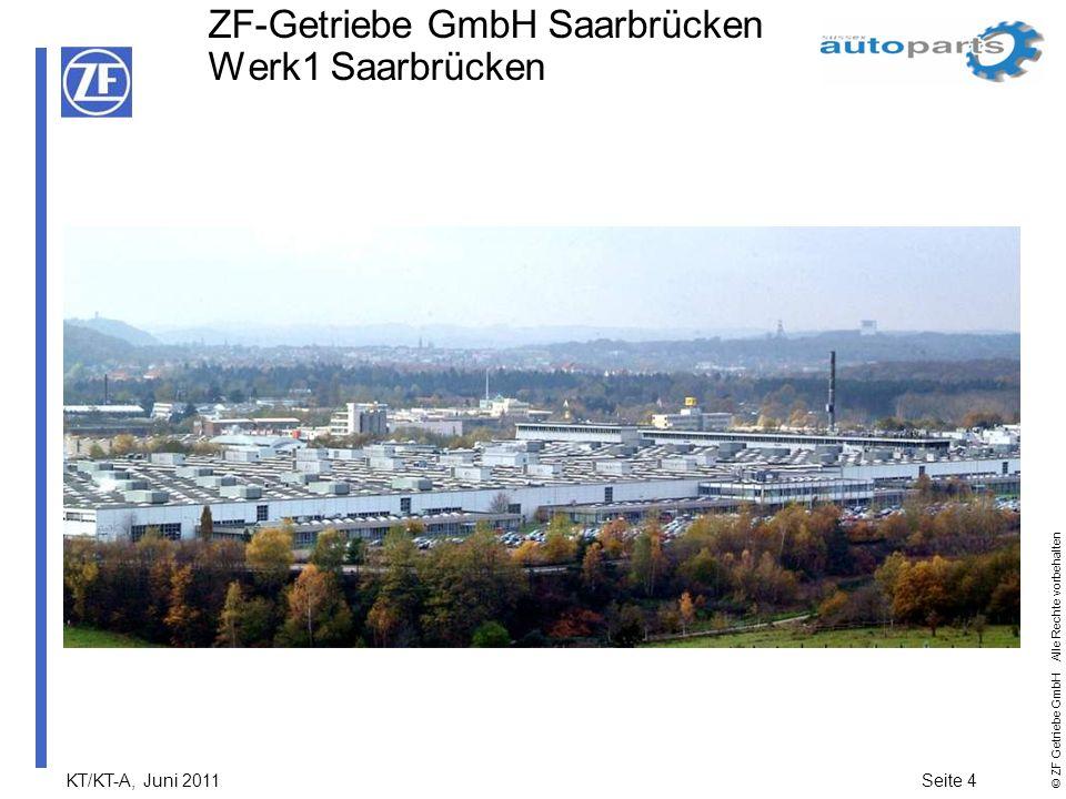 KT/KT-A, Juni 2011Seite 4 © ZF Getriebe GmbH Alle Rechte vorbehalten ZF-Getriebe GmbH Saarbrücken Werk1 Saarbrücken