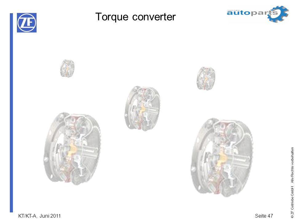 KT/KT-A, Juni 2011Seite 47 © ZF Getriebe GmbH Alle Rechte vorbehalten Torque converter