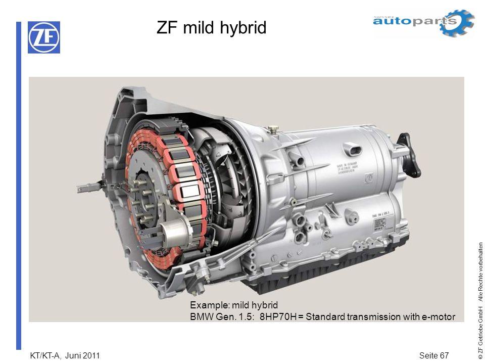 KT/KT-A, Juni 2011Seite 67 © ZF Getriebe GmbH Alle Rechte vorbehalten ZF mild hybrid Example: mild hybrid BMW Gen. 1.5: 8HP70H = Standard transmission