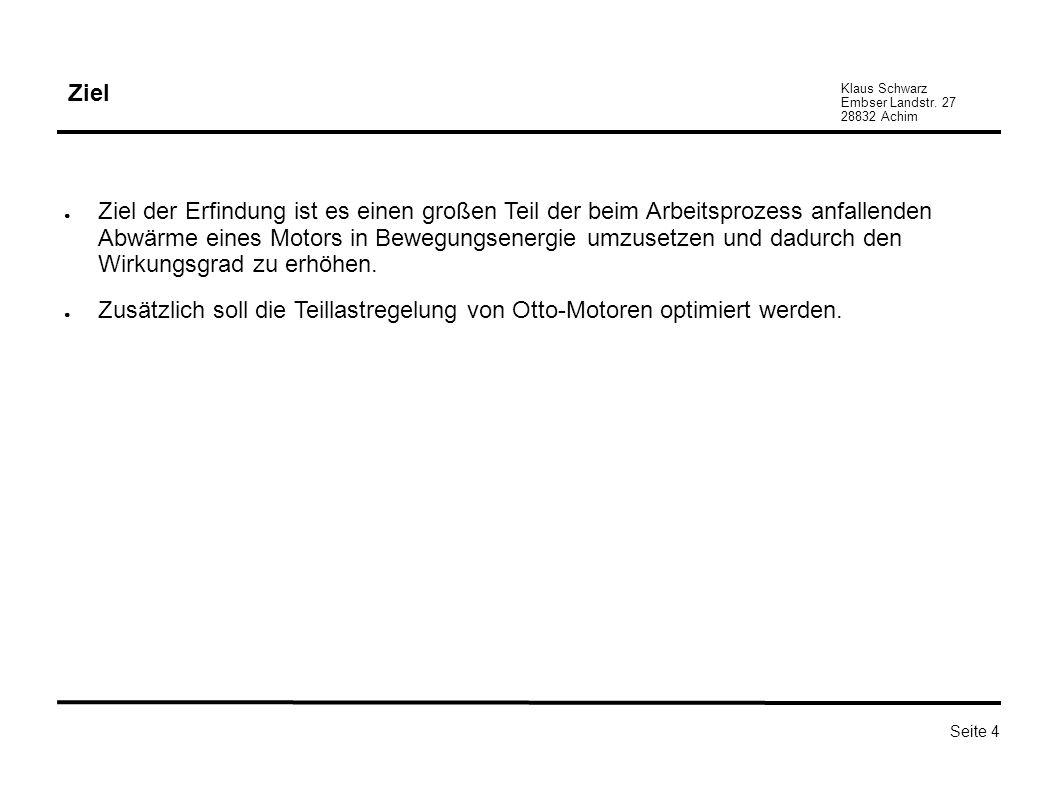 Klaus Schwarz Embser Landstr. 27 28832 Achim Seite 4 Ziel Ziel der Erfindung ist es einen großen Teil der beim Arbeitsprozess anfallenden Abwärme eine