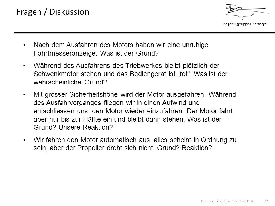 Segelfluggruppe Oberaargau Fragen / Diskussion Duo Discus Systeme 15.01.2010/Lin 21 Nach dem Ausfahren des Motors haben wir eine unruhige Fahrtmessera