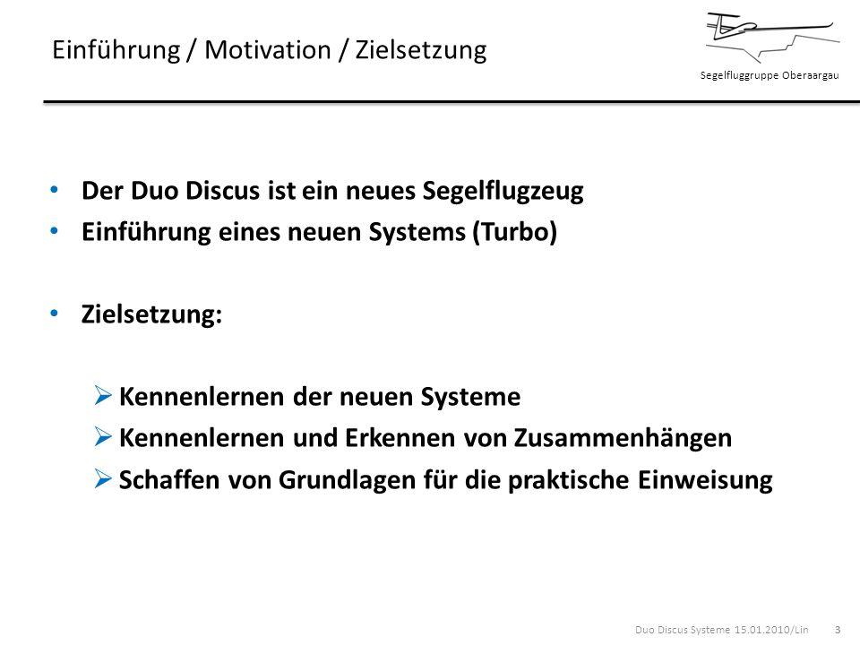 Segelfluggruppe Oberaargau Einführung / Motivation / Zielsetzung Der Duo Discus ist ein neues Segelflugzeug Einführung eines neuen Systems (Turbo) Zie