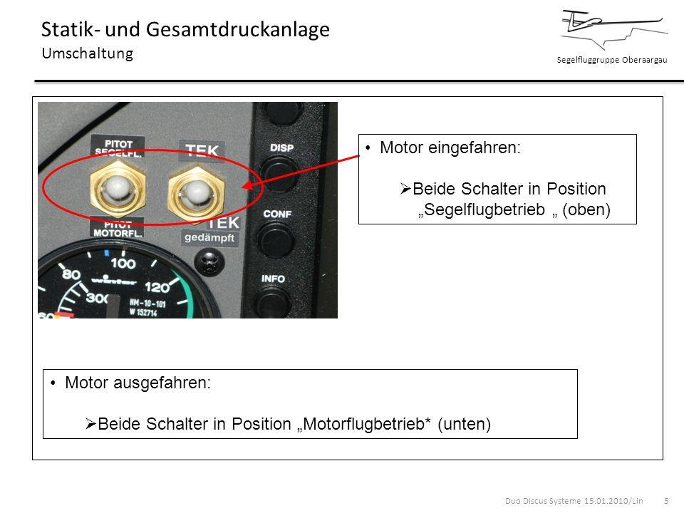 Segelfluggruppe Oberaargau Statik- und Gesamtdruckanlage Umschaltung Motor eingefahren: Beide Schalter in Position Segelflugbetrieb (oben) Motor ausge