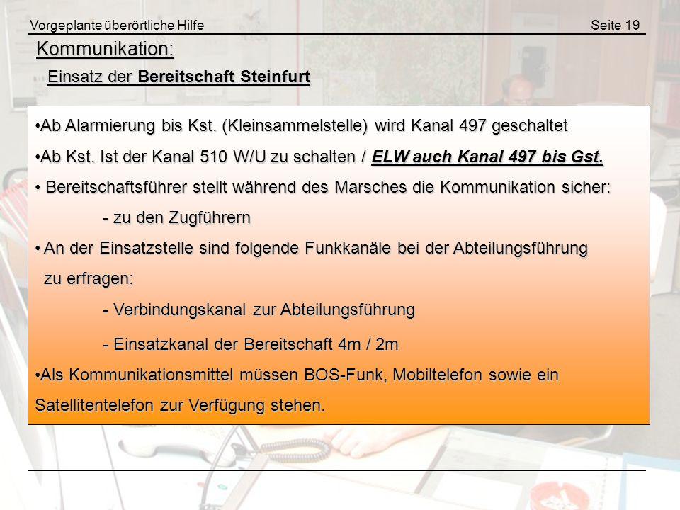 Vorgeplante überörtliche HilfeSeite 19 Kommunikation: Einsatz der Bereitschaft Steinfurt Ab Alarmierung bis Kst. (Kleinsammelstelle) wird Kanal 497 ge