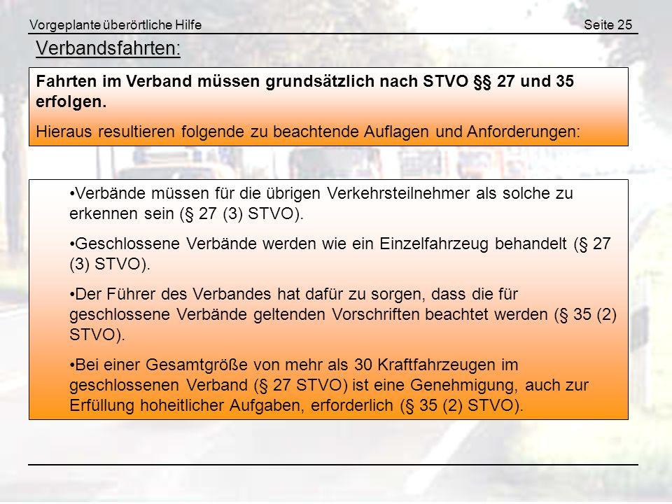 Vorgeplante überörtliche HilfeSeite 25 Verbandsfahrten: Fahrten im Verband müssen grundsätzlich nach STVO §§ 27 und 35 erfolgen. Hieraus resultieren f