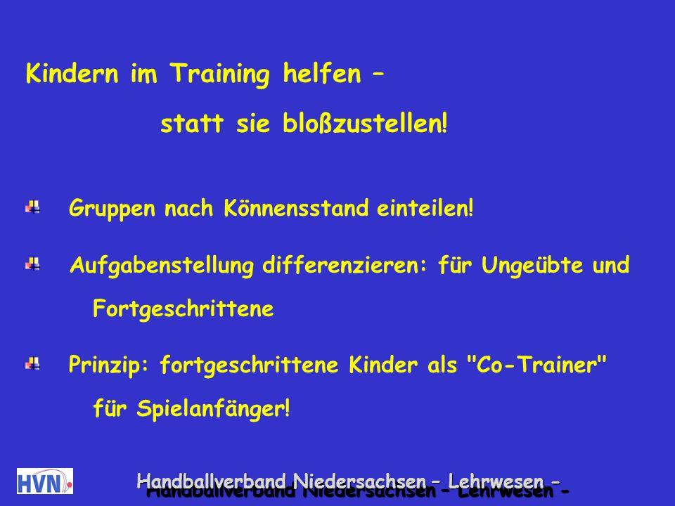 Handballverband Niedersachsen – Lehrwesen - Wünsche der Kinder in die Gestaltung von Spiel- und Übungsstunden mit einbeziehen Trainergespräch vor Beginn der Spielstunde, während der Trinkpause und am Ende der Spielstunde