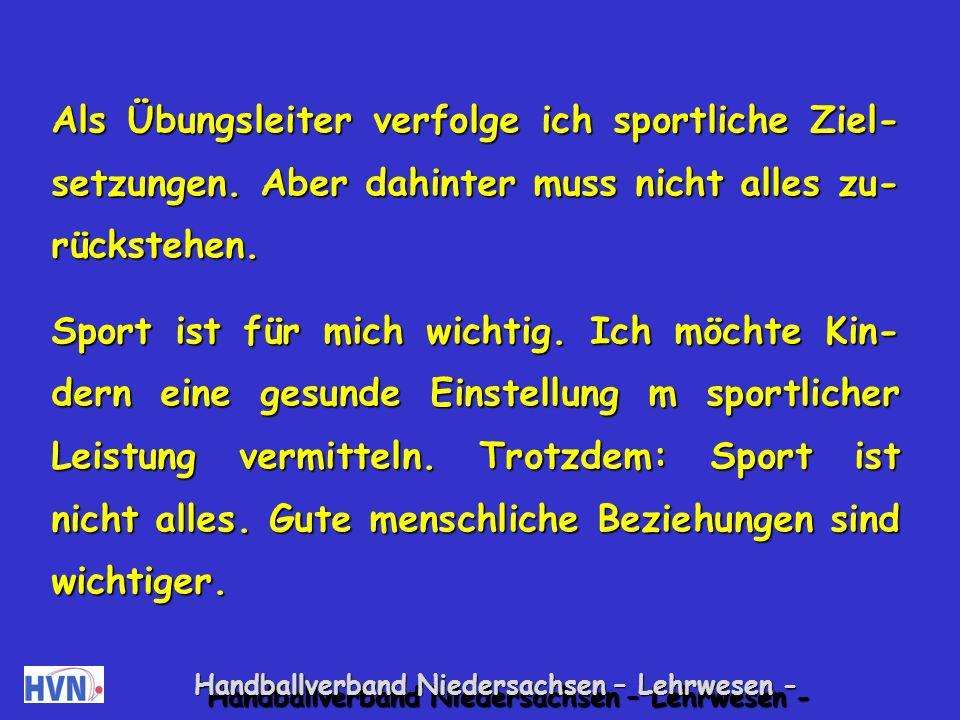 Handballverband Niedersachsen – Lehrwesen - Ich bin mir meiner fachlichen Verantwortung für eine gute sportliche Grundausbildung der mir anvertrauten Kinder jederzeit bewusst.
