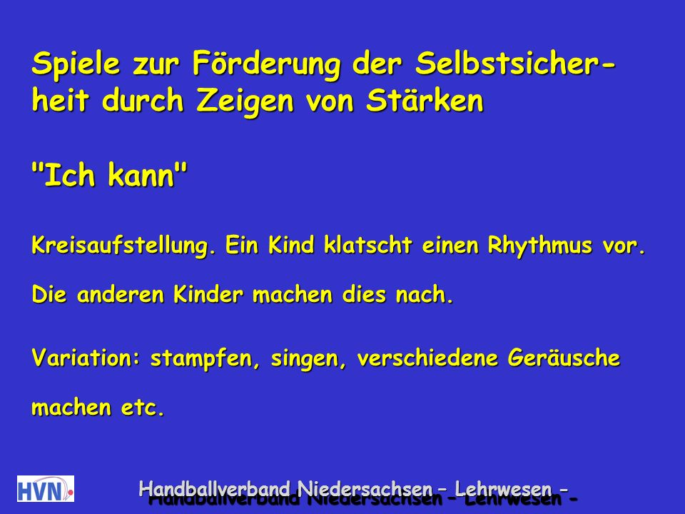 Handballverband Niedersachsen – Lehrwesen - Kooperative Spiele, bei denen die Lei- stung aller Gruppenmitglieder gleich be- deutsam ist: Transportstaffel Gruppenweise etwas tragen oder balancieren (z.B.