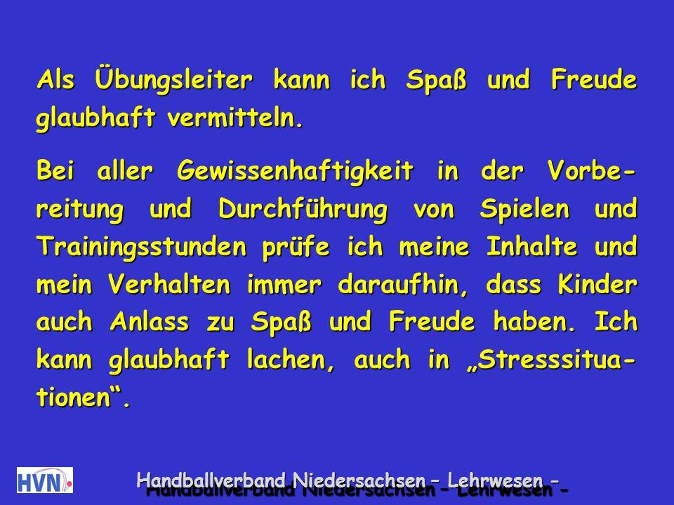 Handballverband Niedersachsen – Lehrwesen - Als verantwortlicher Übungsleiter von Kin- dergruppen lebe ich sportliche wie soziale Werte vor.