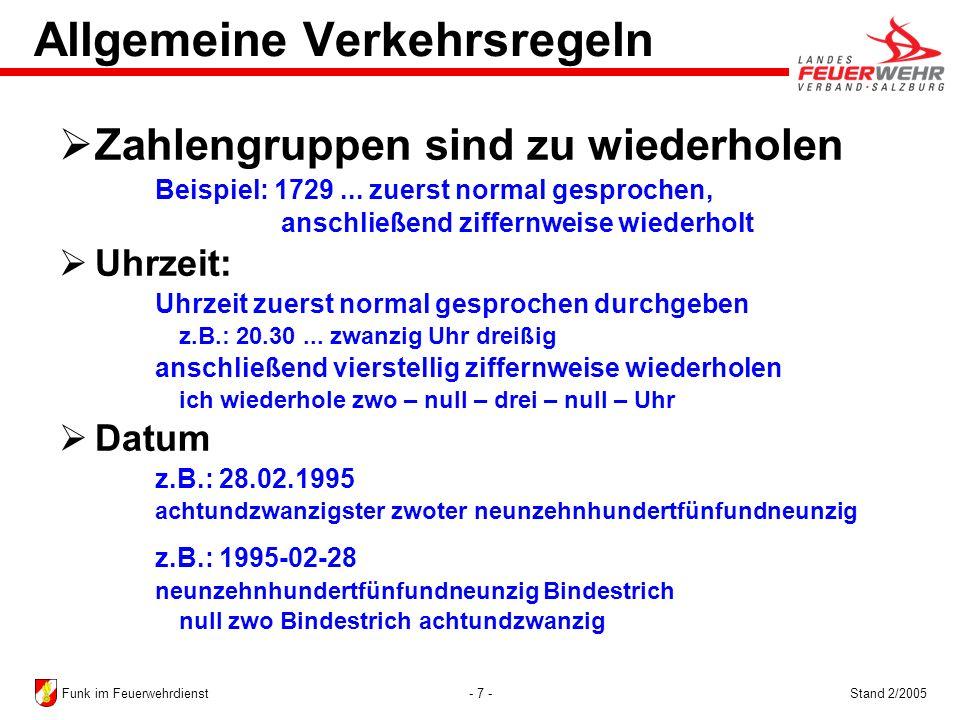 - 7 -Stand 2/2005Funk im Feuerwehrdienst Allgemeine Verkehrsregeln Zahlengruppen sind zu wiederholen Beispiel: 1729... zuerst normal gesprochen, ansch