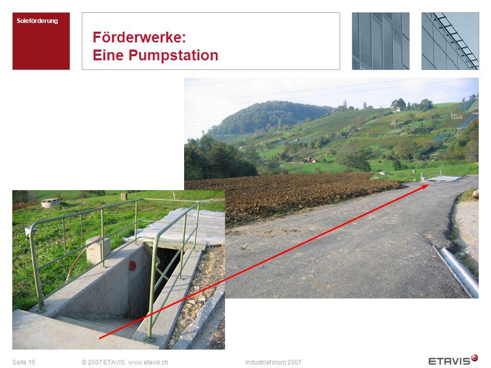 Seite 15© 2007 ETAVIS, www.etavis.chIndustrieforum 2007 Förderwerke: Eine Pumpstation Soleförderung