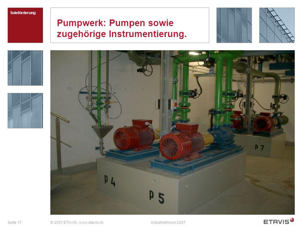 Seite 17© 2007 ETAVIS, www.etavis.chIndustrieforum 2007 Pumpwerk: Pumpen sowie zugehörige Instrumentierung. Soleförderung